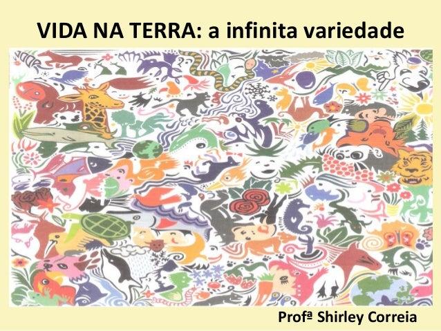 VIDA NA TERRA: a infinita variedade Profª Shirley Correia