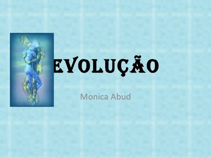 EVOLUÇÃO Monica Abud