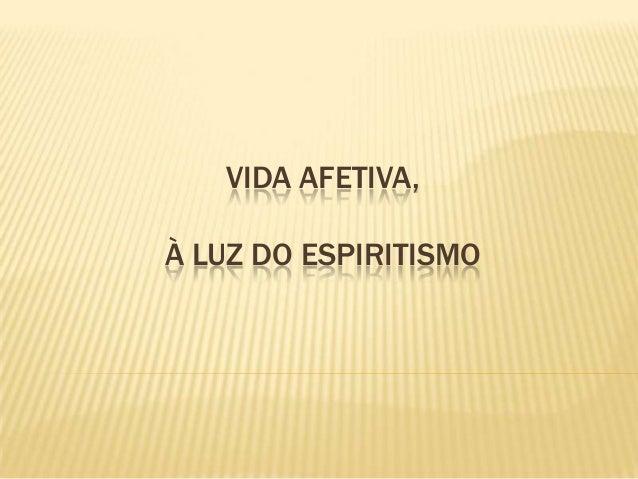 VIDA AFETIVA, À LUZ DO ESPIRITISMO