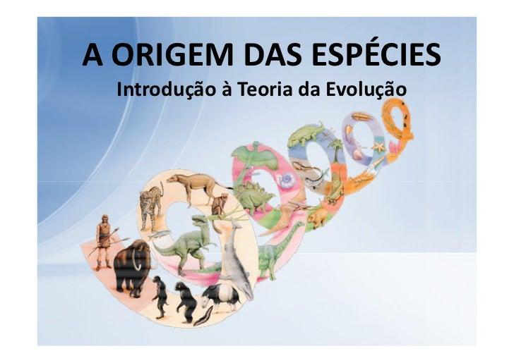 A ORIGEM DAS ESPÉCIES  Introdução à Teoria da Evolução