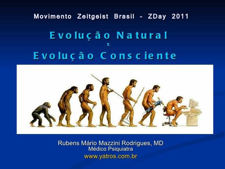 Movimento Zeitgeist Brasil – ZDay 2011   E v o lu ç ã o N a t u r a l                    xE v o lu ç ã o C o n s c ie n t ...