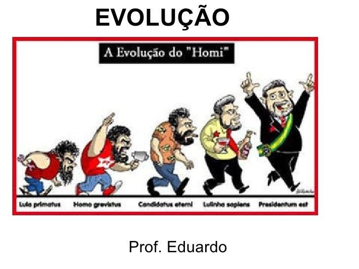 EVOLUÇÃO Prof. Eduardo