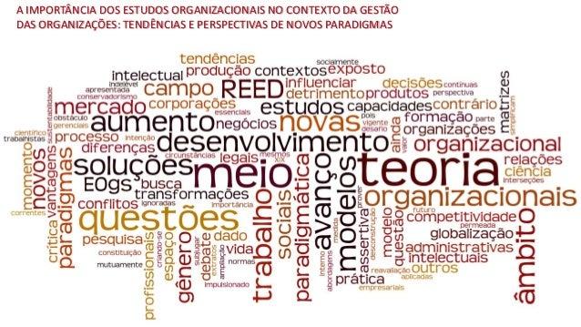 A IMPORTÂNCIA DOS ESTUDOS ORGANIZACIONAIS NO CONTEXTO DA GESTÃO DAS ORGANIZAÇÕES: TENDÊNCIAS E PERSPECTIVAS DE NOVOS PARAD...