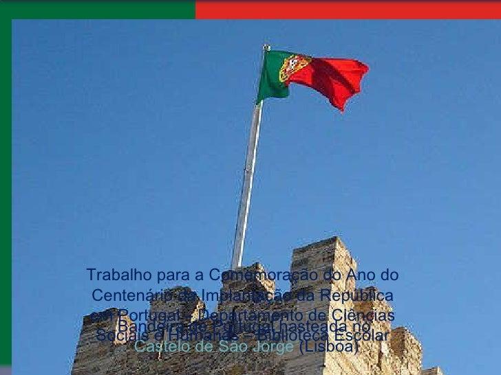 Bandeira de Portugal hasteada no  Castelo de São Jorge  (Lisboa) Trabalho para a Comemoração do Ano do Centenário da Impla...