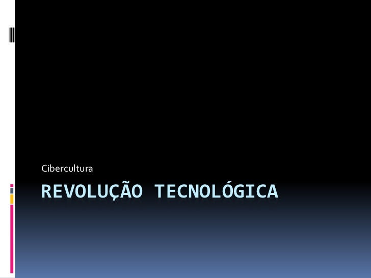 CiberculturaREVOLUÇÃO TECNOLÓGICA