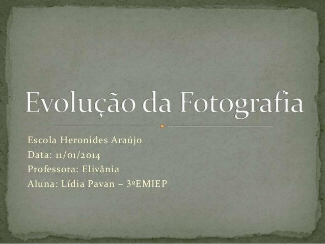 Escola Heronides Araújo Data: 11/01/2014 Professora: Elivânia Aluna: Lídia Pavan – 3ºEMIEP