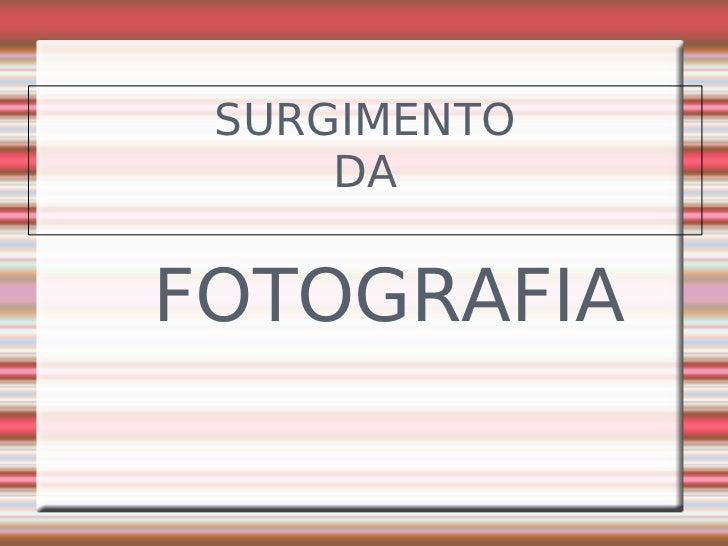 SURGIMENTO     DAFOTOGRAFIA