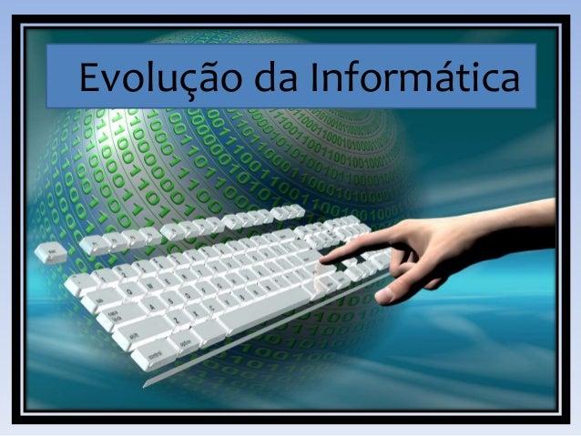 Evolução da Informática
