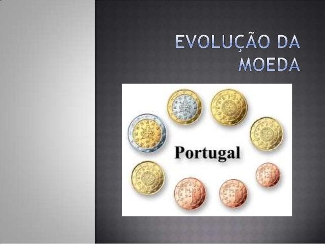 Em Portugal As primeiras moedas portuguesas terão sido mandadascunhar por D. Afonso Henriques. Eram pequenos exemplaresmet...