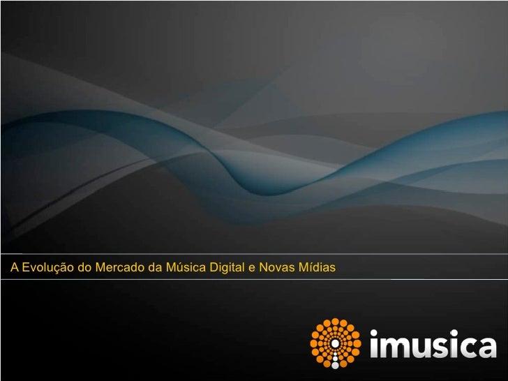 A Evolução do Mercado da Música Digital e Novas Mídias