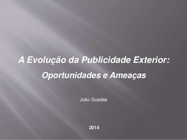 A Evolução da Publicidade Exterior: Oportunidades e Ameaças João Guedes 2014