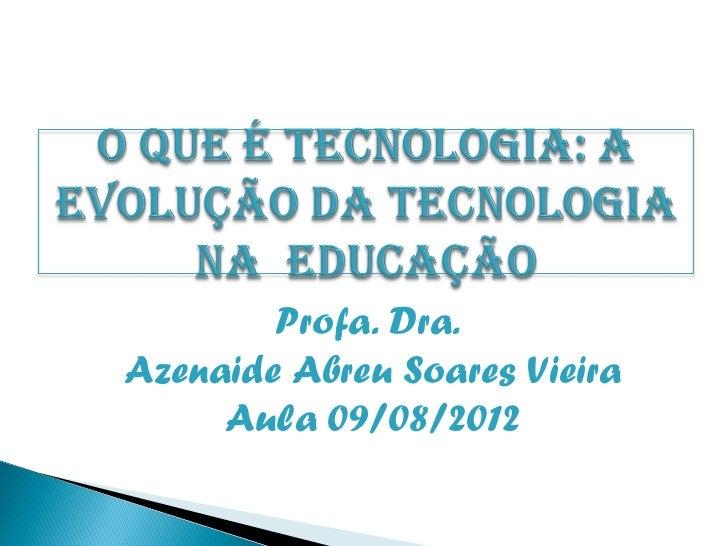 Profa. Dra.Azenaide Abreu Soares Vieira     Aula 09/08/2012