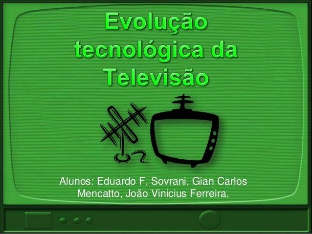Alunos: Eduardo F. Sovrani, Gian Carlos Mencatto, João Vinicius Ferreira.