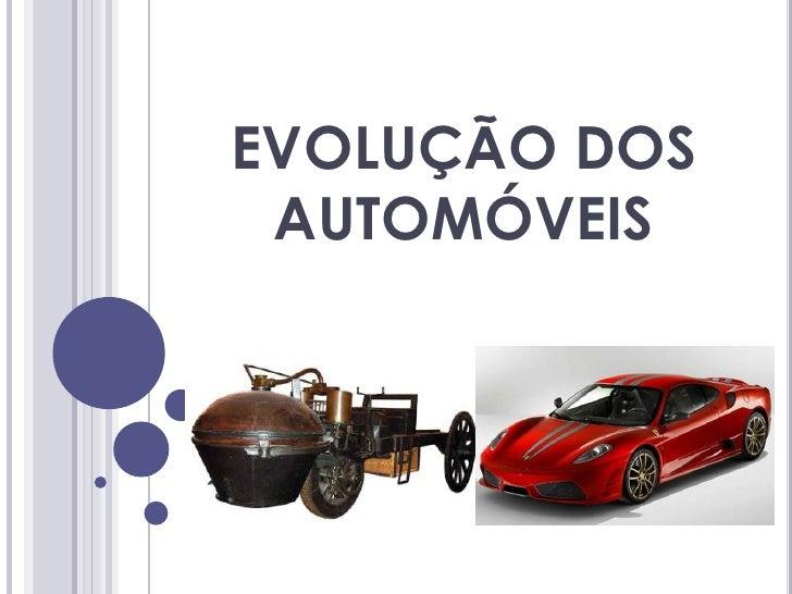 EVOLUÇÃO DOS AUTOMÓVEIS <br />