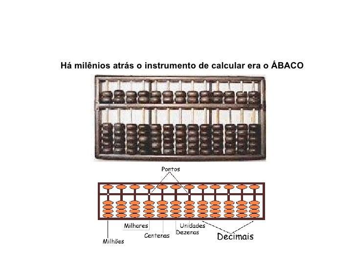 Há milênios atrás o instrumento de calcular era o ÁBACO