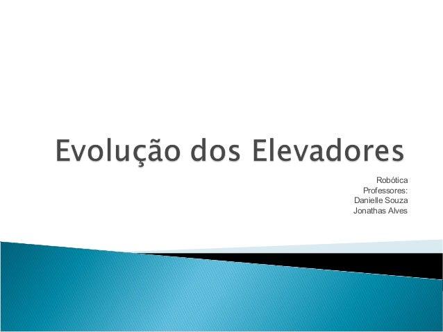 Robótica  Professores:Danielle SouzaJonathas Alves