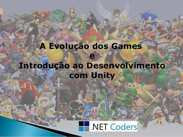 A Evolução dos Games e Introdução ao Desenvolvimento com Unity