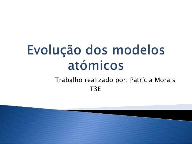 Trabalho realizado por: Patrícia Morais T3E