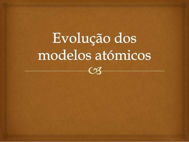 Dalton O modelo atómico de Dalton foi o  primeiro a ser apresentado e defendia as seguintes características dos átomos: ...