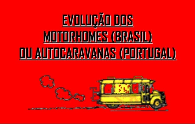 EEVVOOLLUUÇÇÃÃOO DDOOSS  MMOOTTOORRHHOOMMEESS ((BBRRAASSIILL))  OOUU AAUUTTOOCCAARRAAVVAANNAASS ((PPOORRTTUUGGAALL))
