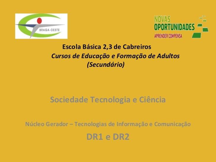 Escola Básica 2,3 de Cabreiros   Cursos de Educação e Formação de Adultos (Secundário) Sociedade Tecnologia e Ciência Núcl...