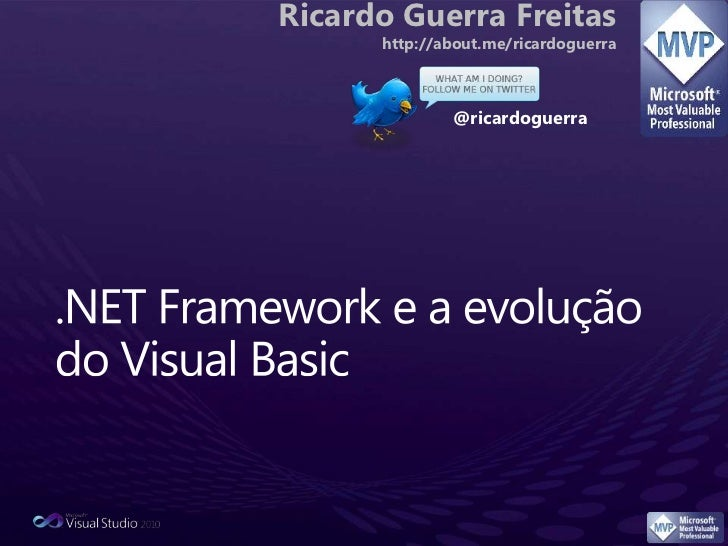 Ricardo Guerra Freitas<br /> http://about.me/ricardoguerra<br />@ricardoguerra<br />.NET Framework e a evolução do Visual ...