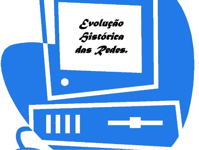 Evolução Histórica das Redes.