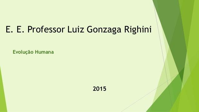 E. E. Professor Luiz Gonzaga Righini Evolução Humana 2015