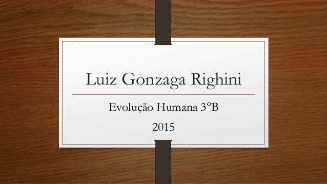 Luiz Gonzaga Righini Evolução Humana 3°B 2015