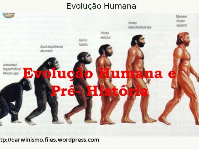 Evolução Humana e Pré- História