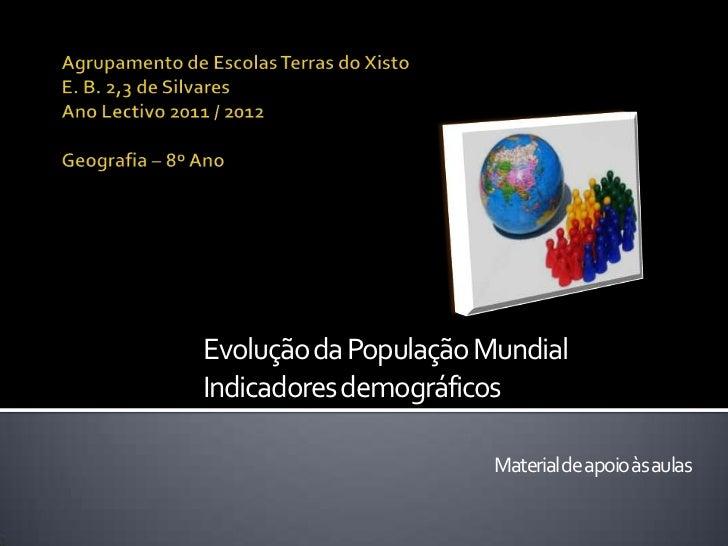 Evolução da População MundialIndicadores demográficos                       Material de apoio às aulas