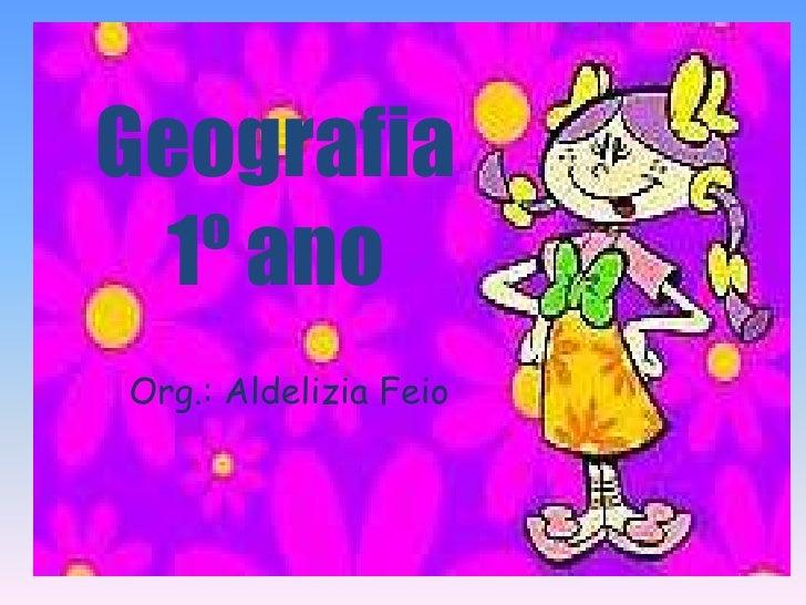 Geografia 1º anoOrg.: Aldelizia Feio
