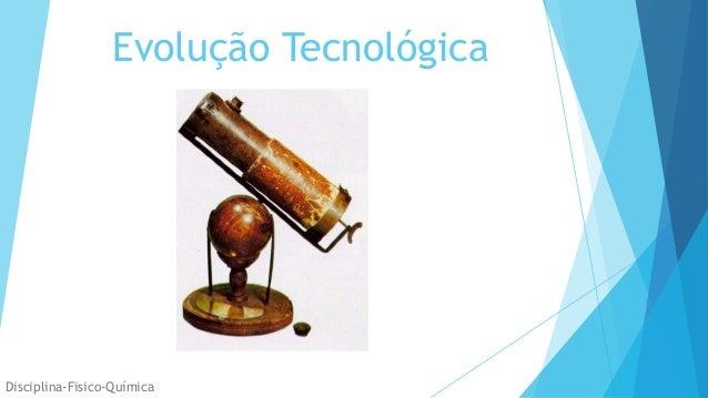 Evolução Tecnológica Disciplina-Fisico-Química