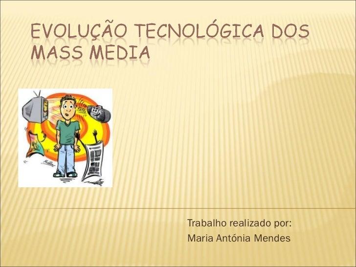 Trabalho realizado por:  Maria Antónia Mendes