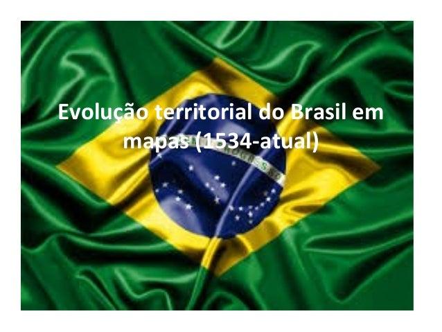 Evolução territorial do Brasil em      mapas (1534-atual)