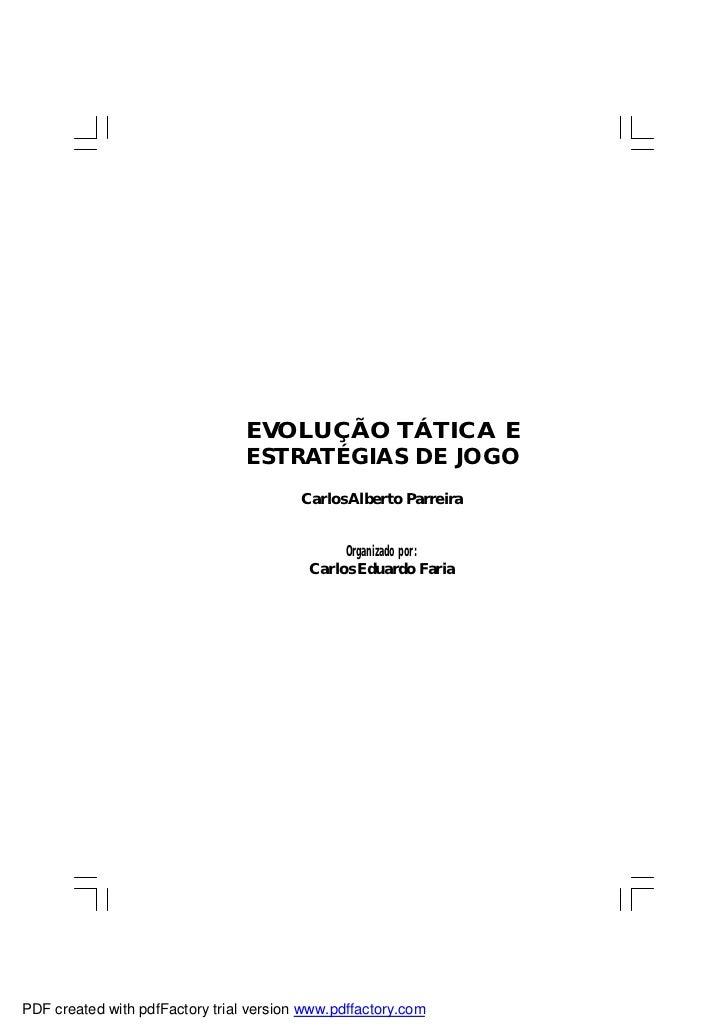 EVOLUÇÃO TÁTICA E                                 ESTRATÉGIAS DE JOGO                                         Carlos Alber...