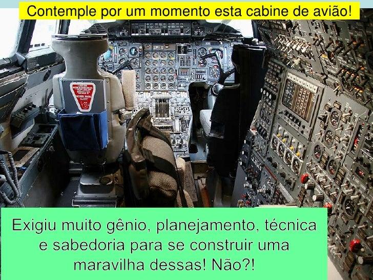 Contemple por um momento esta cabine de avião!<br />Exigiu muito gênio, planejamento, técnica e sabedoria para se construi...
