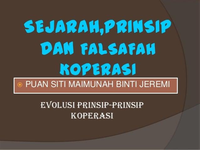 SEJARAH,PRINSIP      DAN FALSAFAH           KOPERASI   PUAN SITI MAIMUNAH BINTI JEREMI       EVOLUSI PRINSIP-PRINSIP     ...