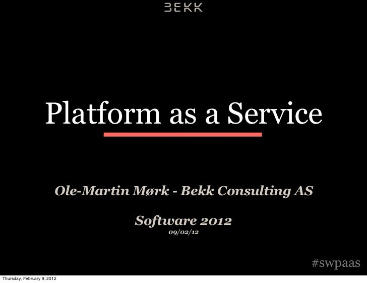 Platform as a Service                         Ole-Martin Mørk - Bekk Consulting AS                                    Soft...