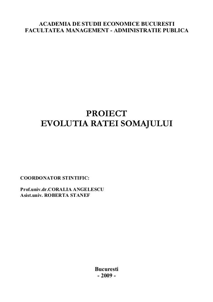 ACADEMIA DE STUDII ECONOMICE BUCURESTI FACULTATEA MANAGEMENT - ADMINISTRATIE PUBLICA               PROIECT       EVOLUTIA ...