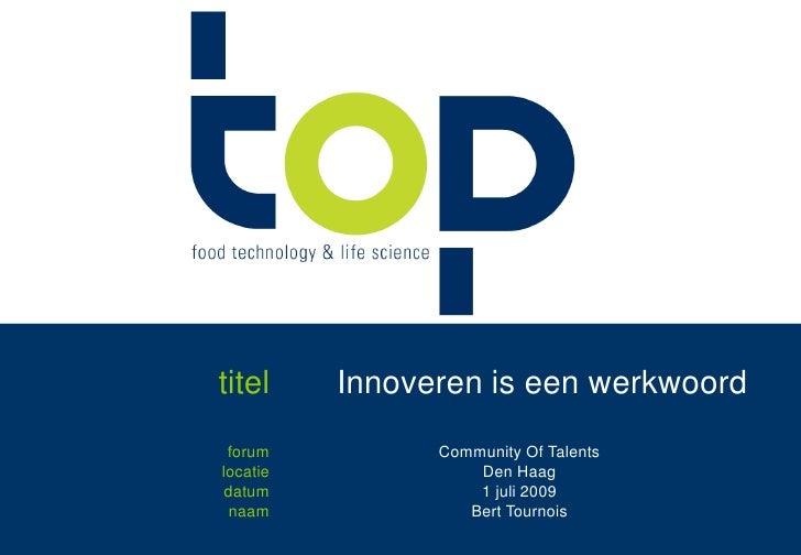 titel<br />Innoveren is een werkwoord<br />forum<br />locatie<br />datum<br />naam<br />Community Of Talents<br />Den Haag...