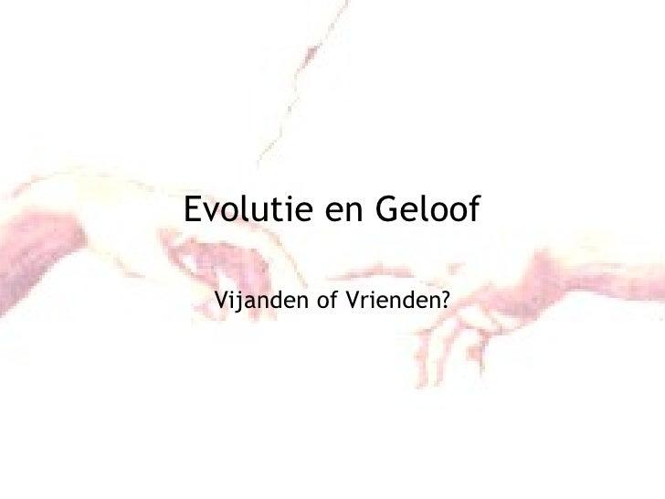 Evolutie en Geloof Vijanden of Vrienden?