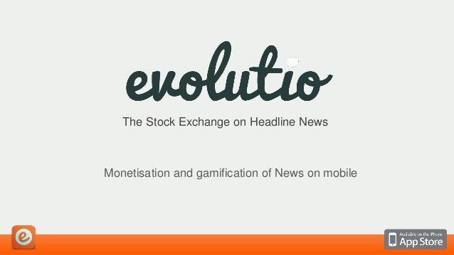 The Stock Exchange on Headline News  Monetisation and gamification of News on mobile