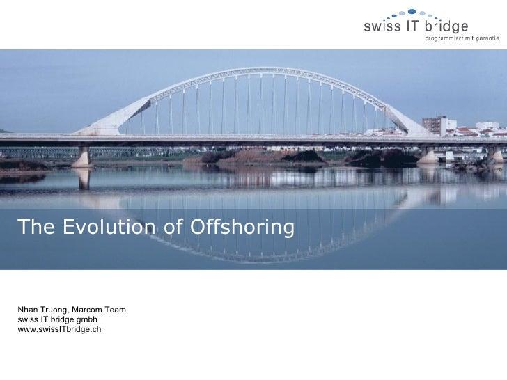 The Evolution of Offshoring   Nhan Truong, Marcom Team swiss IT bridge gmbh www.swissITbridge.ch