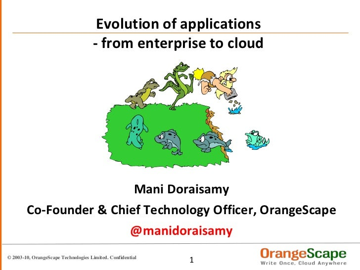 Evolution of applications - from enterprise to cloud<br />Mani Doraisamy<br />Co-Founder & Chief Technology Officer, Orang...
