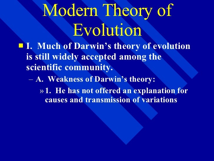 Modern Theory of Evolution <ul><li>I.  Much of Darwin's theory of evolution is still widely accepted among the scientific ...
