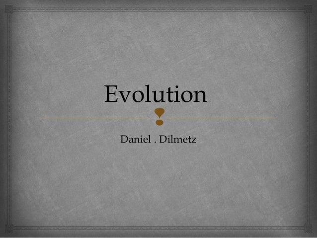 Evolution     Daniel . Dilmetz