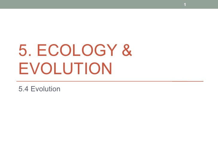 5. ECOLOGY & EVOLUTION  5.4 Evolution