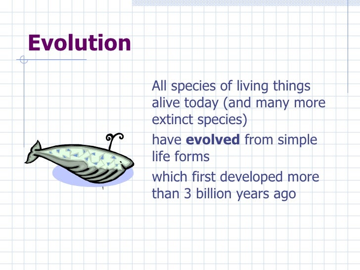 Evolution <ul><li>All species of living things alive today (and many more extinct species) </li></ul><ul><li>have  evolved...