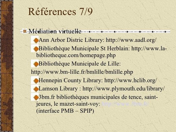 Références 7/9 <ul><li>Médiation virtuelle </li></ul><ul><ul><li>Ann Arbor Distric Library: http://www.aadl.org/ </li></ul...